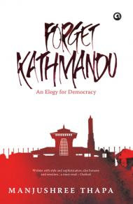 Forget Kathmandu: An Elegy for Democracy, by Manjushree Thapa. New Delhi: Aleph, 2013 (originally publihsed in 2005).