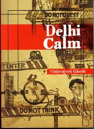 Delhi Calm, by Vishwajyoti Ghosh NOIDA: HarperCollins, 2010. Purchased in India.