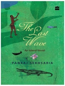 The Last Wave: An Island Novel, by Pankaj Sekhsaria. NOIDA: HarperCollins, 2014. Borrowed a free review copy from my office :)