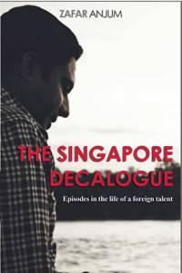 The Singapore Decalogue, by Zafar Anjum.