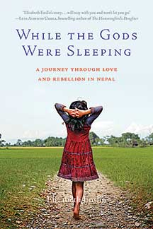'While the Gods Were Sleeping: A Journey Through Love and Rebellion in Nepal' by Elizabeth Enslin. Berkley: Seal Press, 2014. Provided with a review copy by the publisher.
