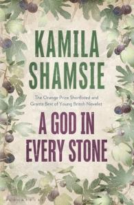 Kamila Shamsie, A God in Every Stone. Bloomsbury, 2014.