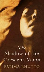 Fatima Bhutto, The Shadow of the Crescent Moon. Delhi: Penguin India, 2013.